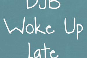 DJB Woke Up Late