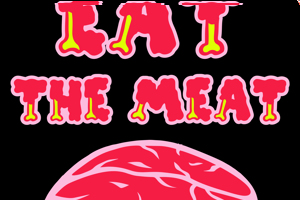 EAT THE MEAT