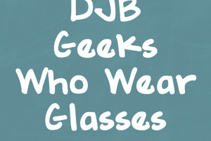 DJB GEEKS WHO WEAR GLASSES