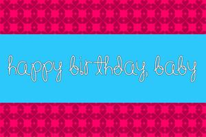Happy Birthday, Baby