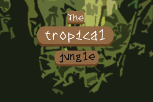 The tropical jungle