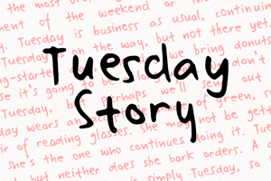 Tuesday Story
