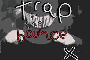 trap in the bounce