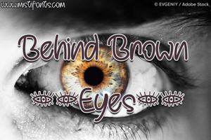 Behind Brown Eyes