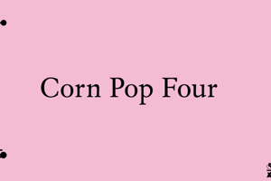 Corn Pop Four (2013)