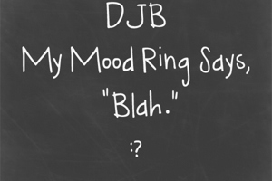 DJB My Mood Ring Says Blah