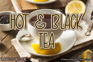 Hot and Black Tea