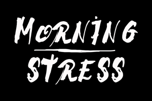 Morning Stress
