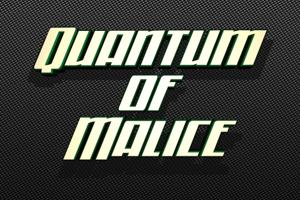 Quantum of Malice