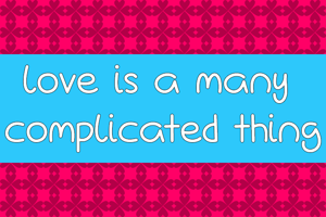 Love Is A Many Complicated Thin