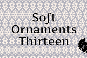 Soft Ornaments Thirteen