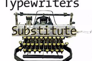 TypeWriters Substitute