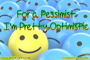 For A Pessimist, I'm Pretty Opt