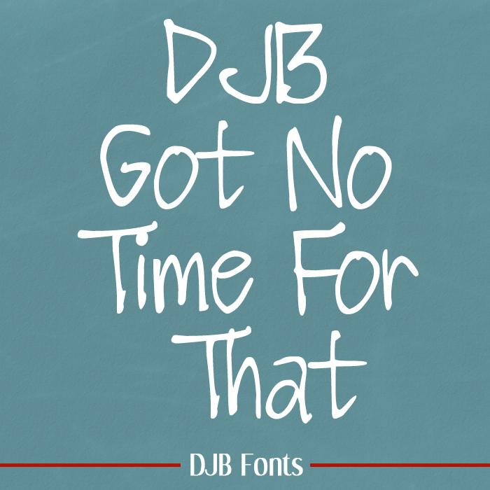 DJB Got No Time For That Font poster