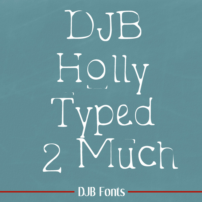 DJB Holly Typed 2 Much Font poster