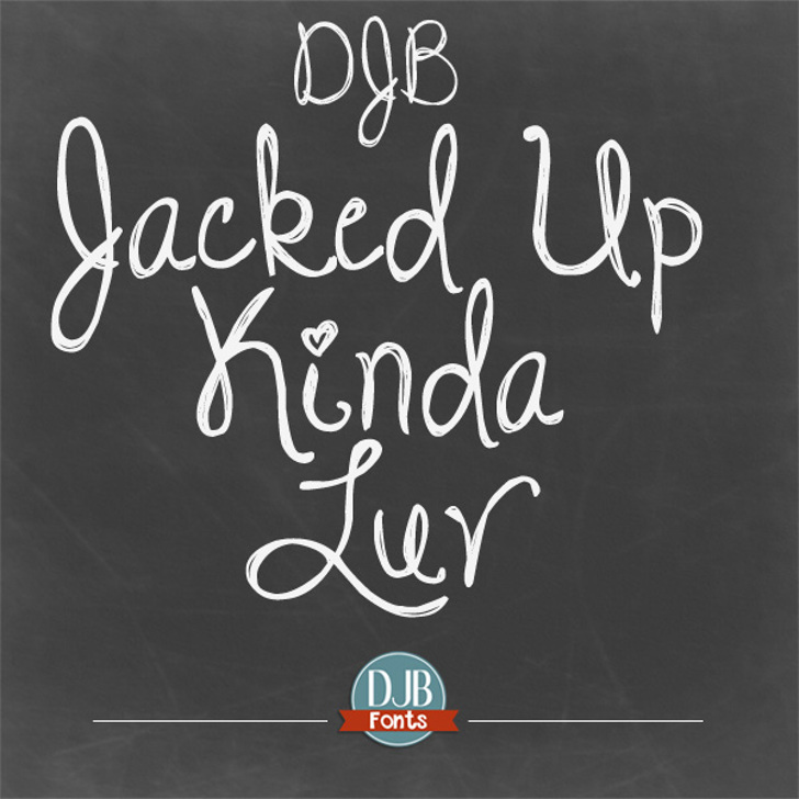 DJB Jacked Up Kinda Luv Font handwriting text