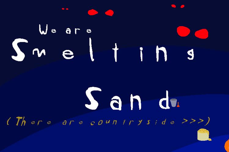 We're smelting sand Font