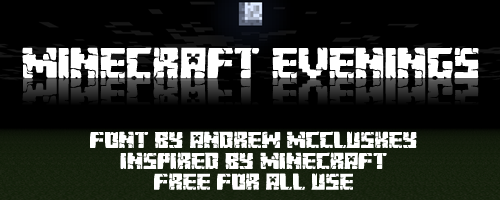 Minecraft Evenings Font Designed by Chequered Ink